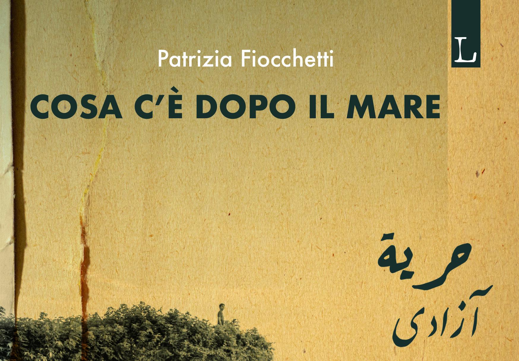 """È uscito """"Cosa c'è dopo il mare"""", romanzo di Patrizia Fiocchetti ambientato tra le donne migranti sulla rotta balcanica e nei campi profughi greci"""